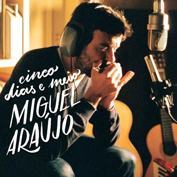 Miguel-Araújo-Cinco-dias-e-medio